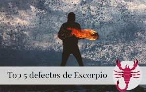 Top 5 defectos de Escorpio